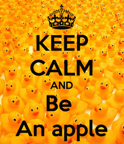 Poster: KEEP CALM AND Be  An apple