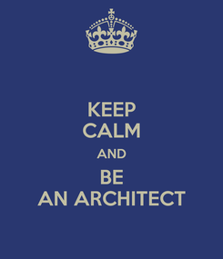 Poster: KEEP CALM AND BE AN ARCHITECT