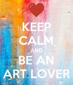 Poster: KEEP CALM AND BE AN ART LOVER