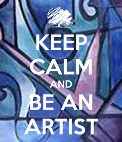 Poster: KEEP CALM AND BE AN ARTIST