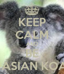 Poster: KEEP CALM AND BE AN ASIAN KOALA