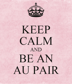 Poster: KEEP CALM AND BE AN AU PAIR