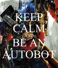 Poster: KEEP CALM AND BE AN AUTOBOT