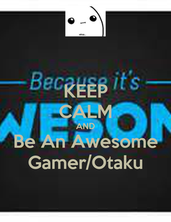 Poster: KEEP CALM AND Be An Awesome Gamer/Otaku