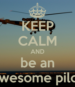 Poster: KEEP CALM AND be an awesome pilot