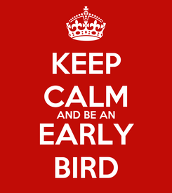 Poster: KEEP CALM AND BE AN EARLY BIRD