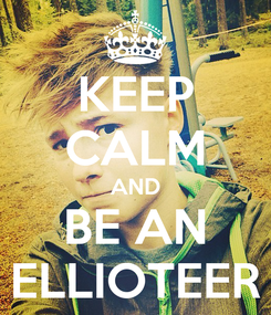 Poster: KEEP CALM AND BE AN ELLIOTEER
