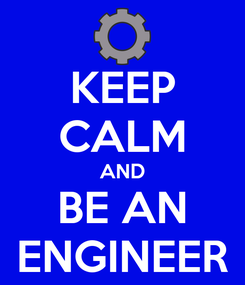 Poster: KEEP CALM AND BE AN ENGINEER