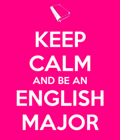 Poster: KEEP CALM AND BE AN ENGLISH MAJOR