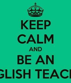 Poster: KEEP CALM AND BE AN ENGLISH TEACHER