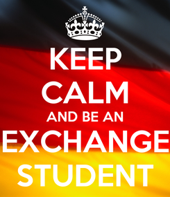 Poster: KEEP CALM AND BE AN EXCHANGE STUDENT