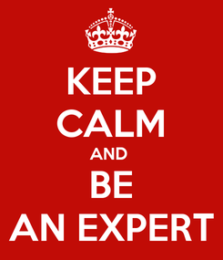 Poster: KEEP CALM AND  BE AN EXPERT