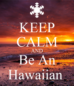 Poster: KEEP CALM AND Be An Hawaiian
