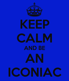 Poster: KEEP CALM AND BE AN ICONIAC