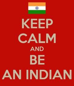 Poster: KEEP CALM AND BE AN INDIAN