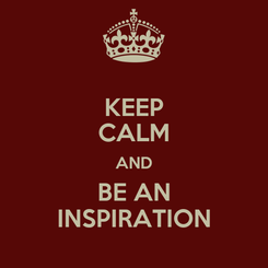 Poster: KEEP CALM AND BE AN INSPIRATION
