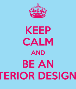 Poster: KEEP CALM AND BE AN INTERIOR DESIGNER