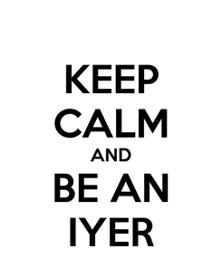 Poster: KEEP CALM AND BE AN IYER