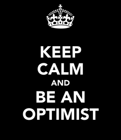 Poster: KEEP CALM AND BE AN OPTIMIST