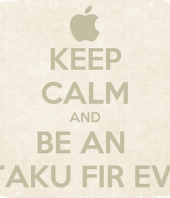 Poster: KEEP CALM AND BE AN  OTAKU FIR EVER