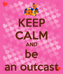 Poster: KEEP CALM AND be an outcast