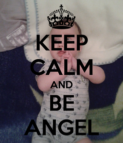 Poster: KEEP CALM AND BE ANGEL