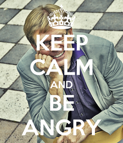 Poster: KEEP CALM AND BE ANGRY