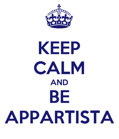 Poster: KEEP CALM AND BE APPARTISTA