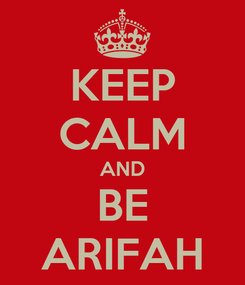 Poster: KEEP CALM AND BE ARIFAH