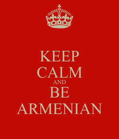 Poster: KEEP CALM AND BE ARMENIAN