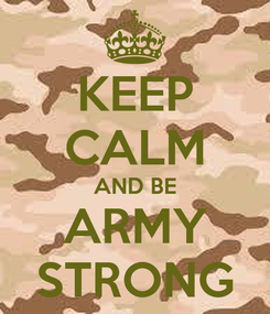 Poster: KEEP CALM AND BE ARMY STRONG