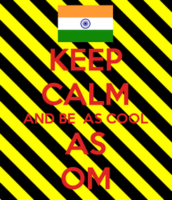 Poster: KEEP CALM AND BE  AS COOL AS OM