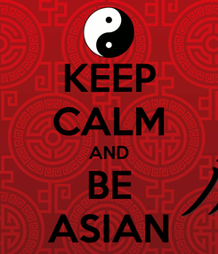 Poster: KEEP CALM AND BE ASIAN