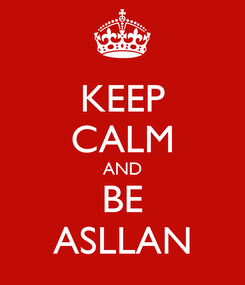 Poster: KEEP CALM AND BE ASLLAN