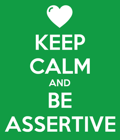 Poster: KEEP CALM AND BE ASSERTIVE