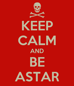 Poster: KEEP CALM AND BE ASTAR