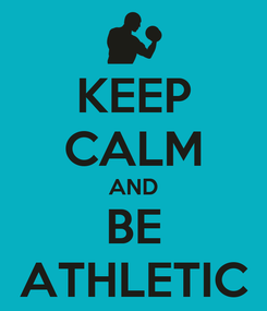 Poster: KEEP CALM AND BE ATHLETIC