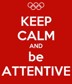 Poster: KEEP CALM AND be ATTENTIVE