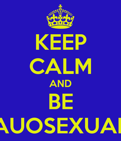 Poster: KEEP CALM AND BE AUOSEXUAL