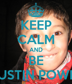 Poster: KEEP CALM AND BE AUSTIN POWER
