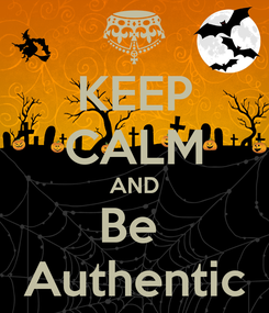 Poster: KEEP CALM AND Be  Authentic
