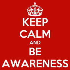 Poster: KEEP CALM AND BE AWARENESS