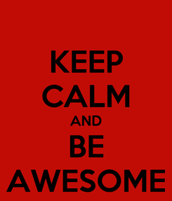 Poster: KEEP CALM AND BE AWESOME