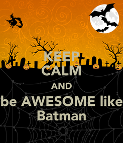 Poster: KEEP CALM AND be AWESOME like Batman