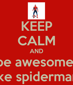 Poster: KEEP CALM AND be awesome  like spiderman