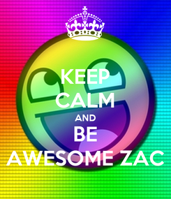 Poster: KEEP CALM AND BE AWESOME ZAC