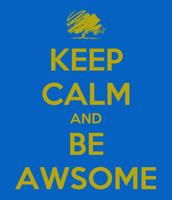 Poster: KEEP CALM AND BE AWSOME