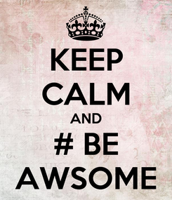 Poster: KEEP CALM AND # BE AWSOME