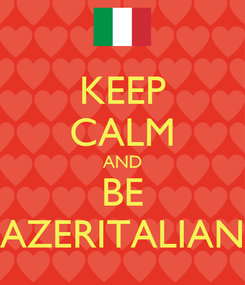 Poster: KEEP CALM AND BE AZERITALIAN