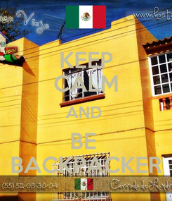 Poster: KEEP CALM AND  BE  BACKPACKER